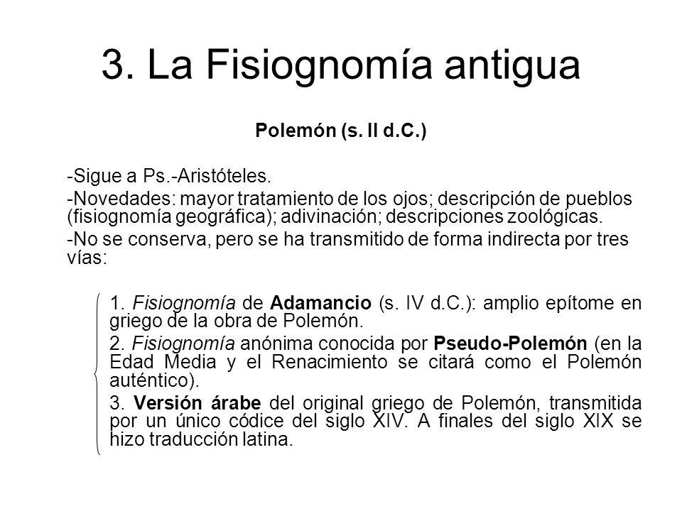 3. La Fisiognomía antigua Polemón (s. II d.C.) -Sigue a Ps.-Aristóteles. -Novedades: mayor tratamiento de los ojos; descripción de pueblos (fisiognomí