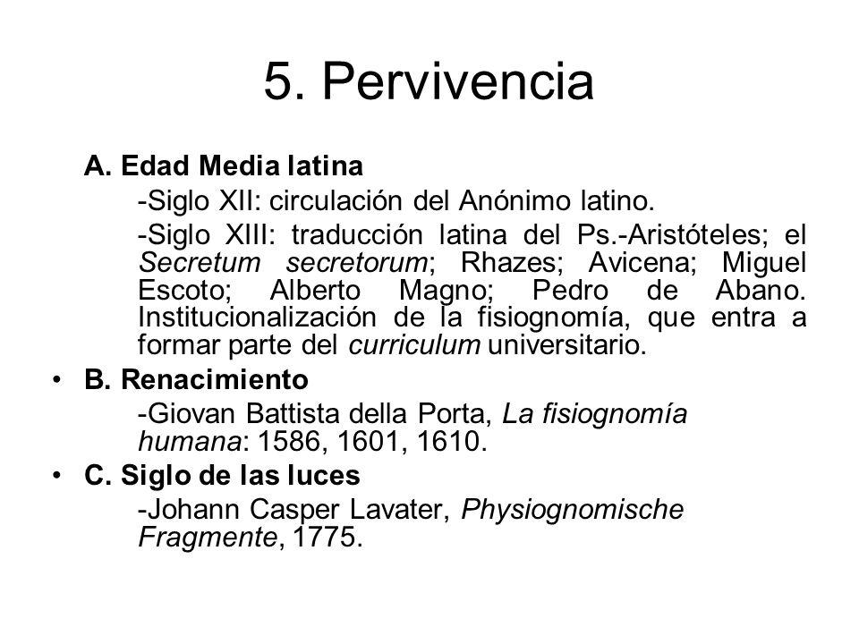 5. Pervivencia A. Edad Media latina -Siglo XII: circulación del Anónimo latino. -Siglo XIII: traducción latina del Ps.-Aristóteles; el Secretum secret