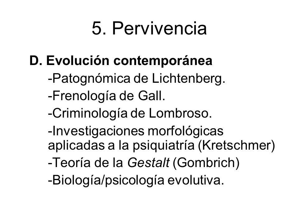 5. Pervivencia D. Evolución contemporánea -Patognómica de Lichtenberg. -Frenología de Gall. -Criminología de Lombroso. -Investigaciones morfológicas a