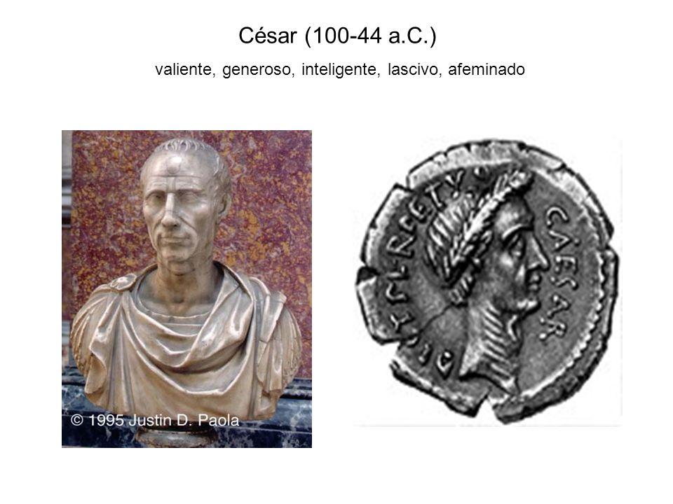 César (100-44 a.C.) valiente, generoso, inteligente, lascivo, afeminado