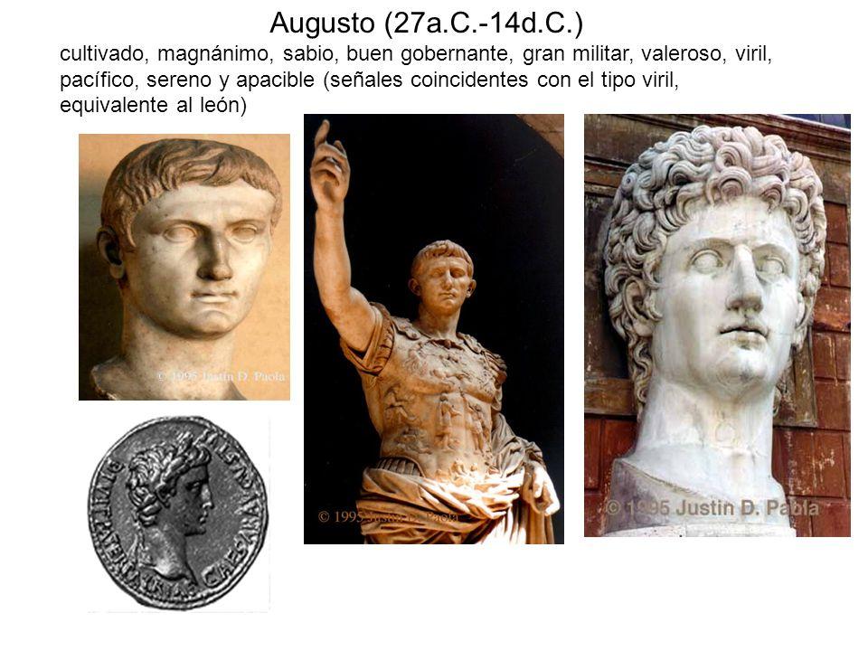 Augusto (27a.C.-14d.C.) cultivado, magnánimo, sabio, buen gobernante, gran militar, valeroso, viril, pacífico, sereno y apacible (señales coincidentes