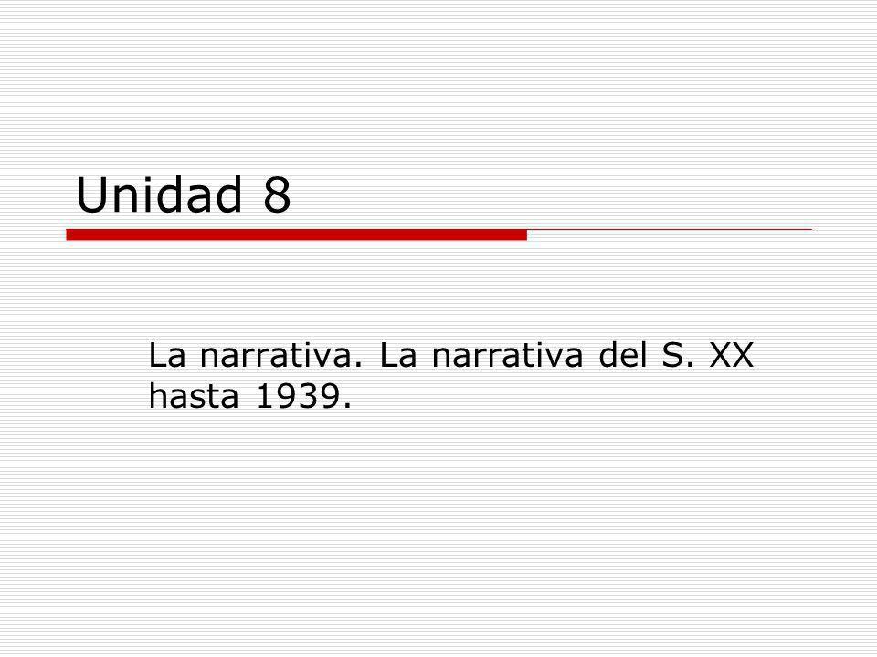 Unidad 8 La narrativa. La narrativa del S. XX hasta 1939.