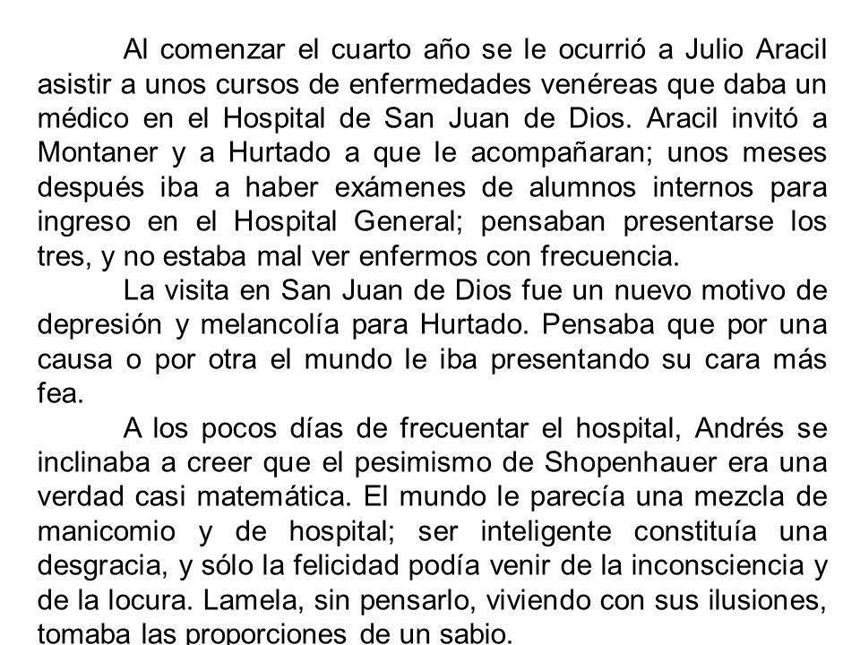 Al comenzar el cuarto año se le ocurrió a Julio Aracil asistir a unos cursos de enfermedades venéreas que daba un médico en el Hospital de San Juan de