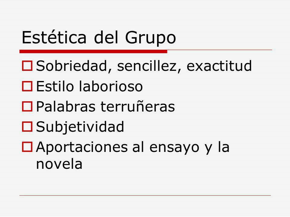 Estética del Grupo Sobriedad, sencillez, exactitud Estilo laborioso Palabras terruñeras Subjetividad Aportaciones al ensayo y la novela