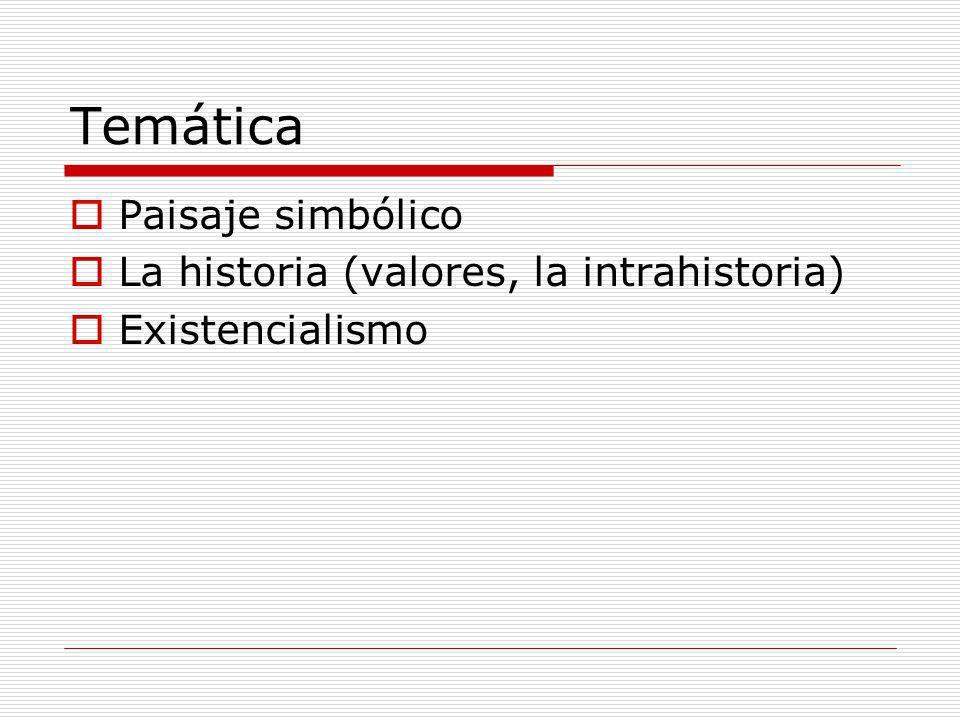 Temática Paisaje simbólico La historia (valores, la intrahistoria) Existencialismo