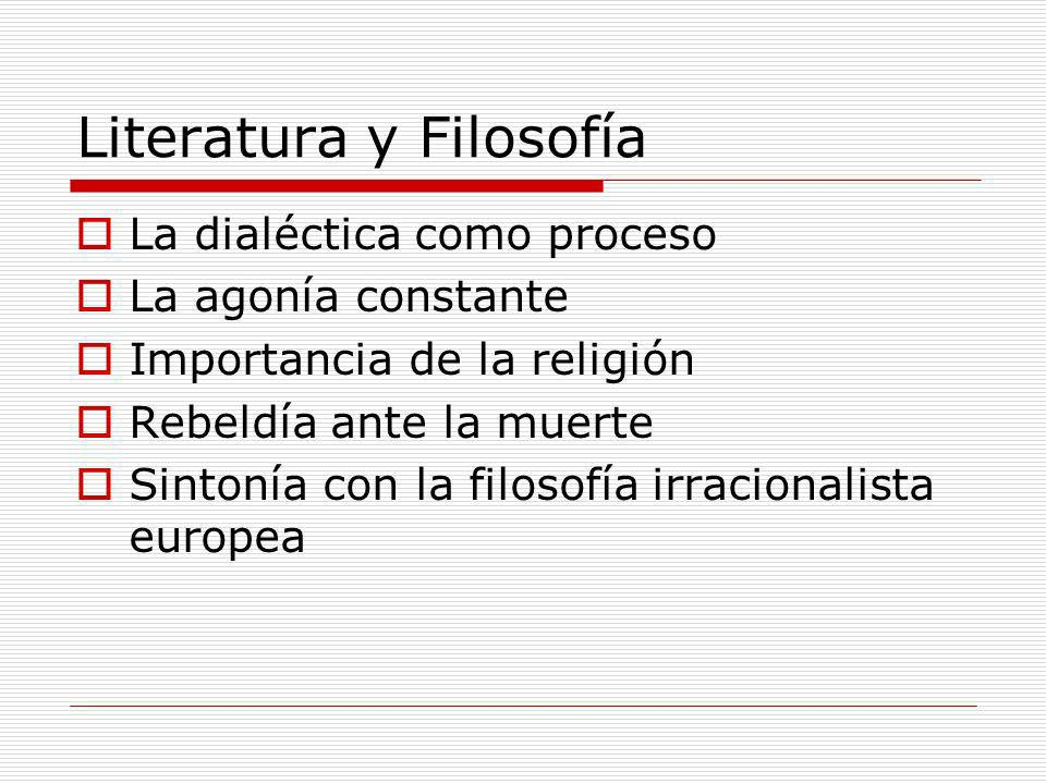 Literatura y Filosofía La dialéctica como proceso La agonía constante Importancia de la religión Rebeldía ante la muerte Sintonía con la filosofía irr