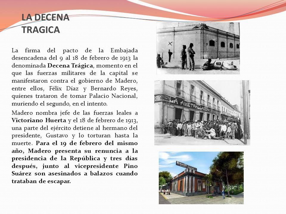 LA DECENA TRAGICA La firma del pacto de la Embajada desencadena del 9 al 18 de febrero de 1913 la denominada Decena Trágica, momento en el que las fue