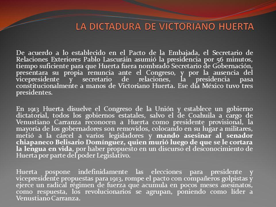 De acuerdo a lo establecido en el Pacto de la Embajada, el Secretario de Relaciones Exteriores Pablo Lascuráin asumió la presidencia por 56 minutos, t