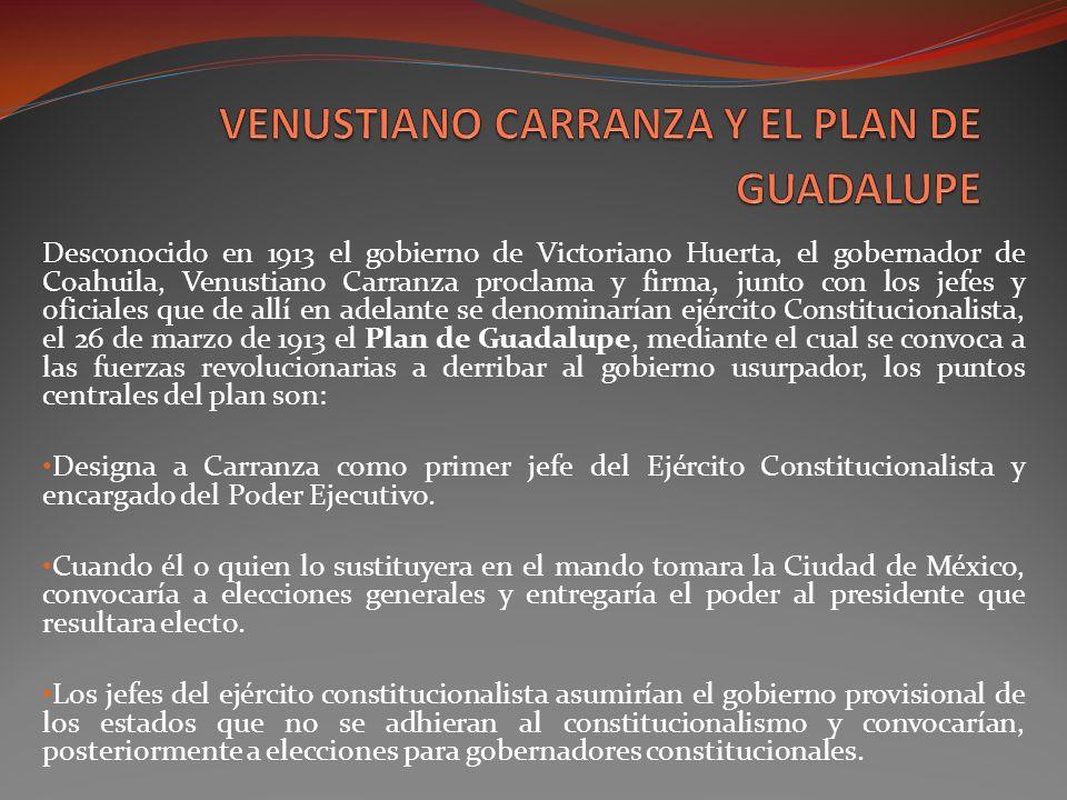 Desconocido en 1913 el gobierno de Victoriano Huerta, el gobernador de Coahuila, Venustiano Carranza proclama y firma, junto con los jefes y oficiales