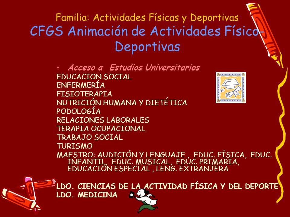 Familia: Actividades Físicas y Deportivas CFGS Animación de Actividades Físico- Deportivas Acceso a Estudios Universitarios EDUCACION SOCIAL ENFERMERÍ