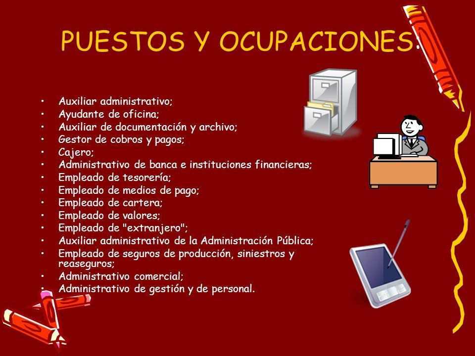 PUESTOS Y OCUPACIONES: Auxiliar administrativo; Ayudante de oficina; Auxiliar de documentación y archivo; Gestor de cobros y pagos; Cajero; Administra