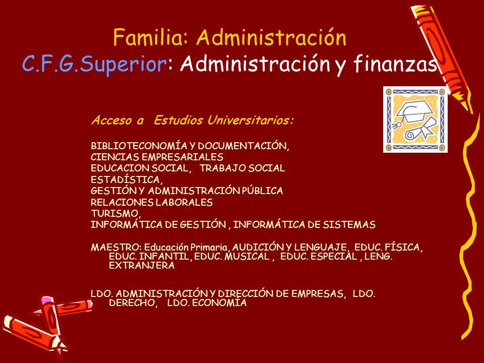 Familia: Administración C.F.G.Superior: Administración y finanzas Acceso a Estudios Universitarios: BIBLIOTECONOMÍA Y DOCUMENTACIÓN, CIENCIAS EMPRESAR