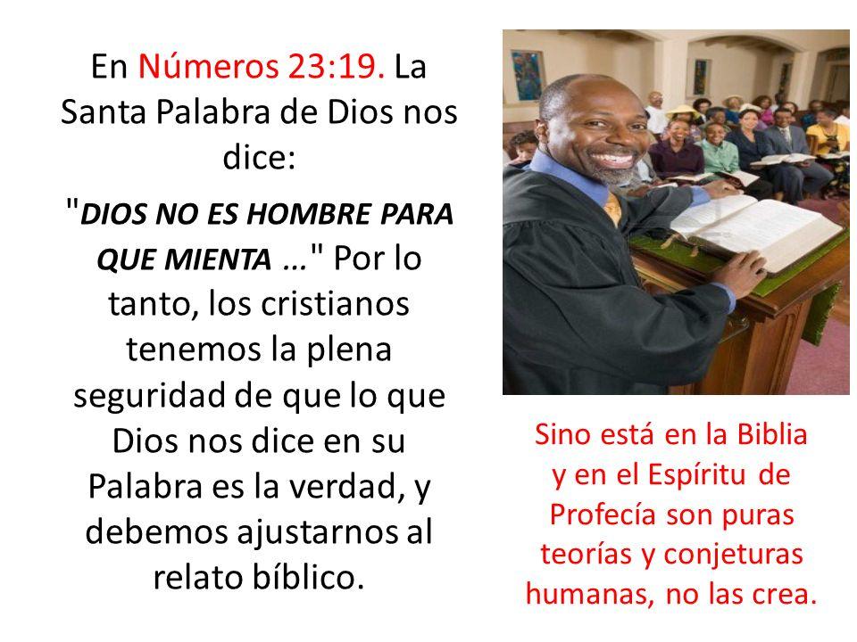 En Números 23:19. La Santa Palabra de Dios nos dice: