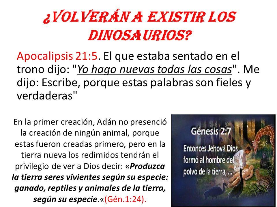 ¿Volverán a existir los dinosaurios? Apocalipsis 21:5. El que estaba sentado en el trono dijo:
