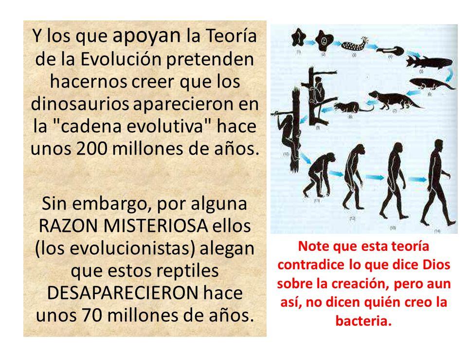 Y los que apoyan la Teoría de la Evolución pretenden hacernos creer que los dinosaurios aparecieron en la