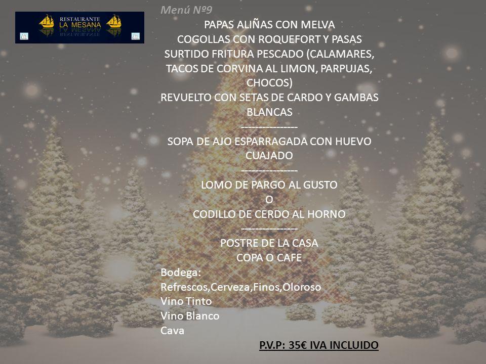 Menú Nº9 PAPAS ALIÑAS CON MELVA COGOLLAS CON ROQUEFORT Y PASAS SURTIDO FRITURA PESCADO (CALAMARES, TACOS DE CORVINA AL LIMON, PARPUJAS, CHOCOS) REVUEL