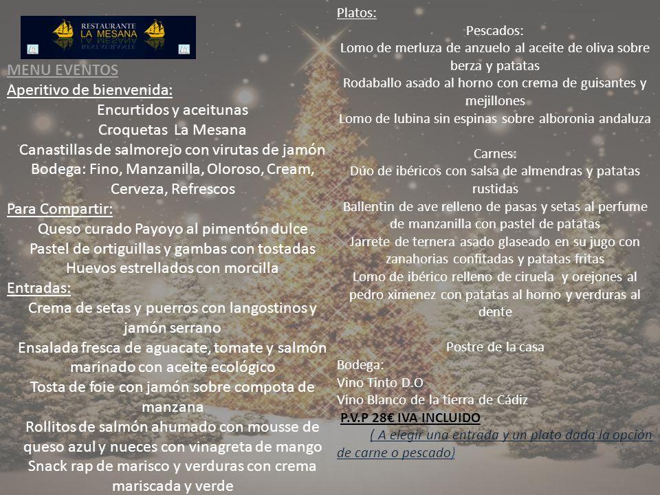 MENU EVENTOS Aperitivo de bienvenida: Encurtidos y aceitunas Croquetas La Mesana Canastillas de salmorejo con virutas de jamón Bodega: Fino, Manzanill