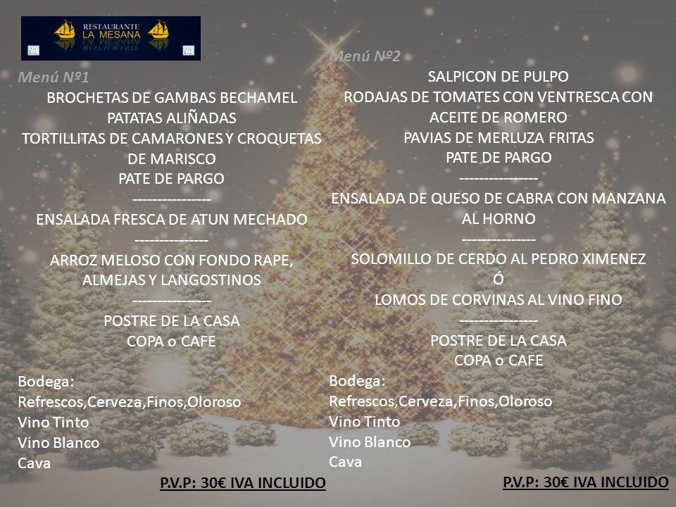 Menú Nº1 BROCHETAS DE GAMBAS BECHAMEL PATATAS ALIÑADAS TORTILLITAS DE CAMARONES Y CROQUETAS DE MARISCO PATE DE PARGO ---------------- ENSALADA FRESCA