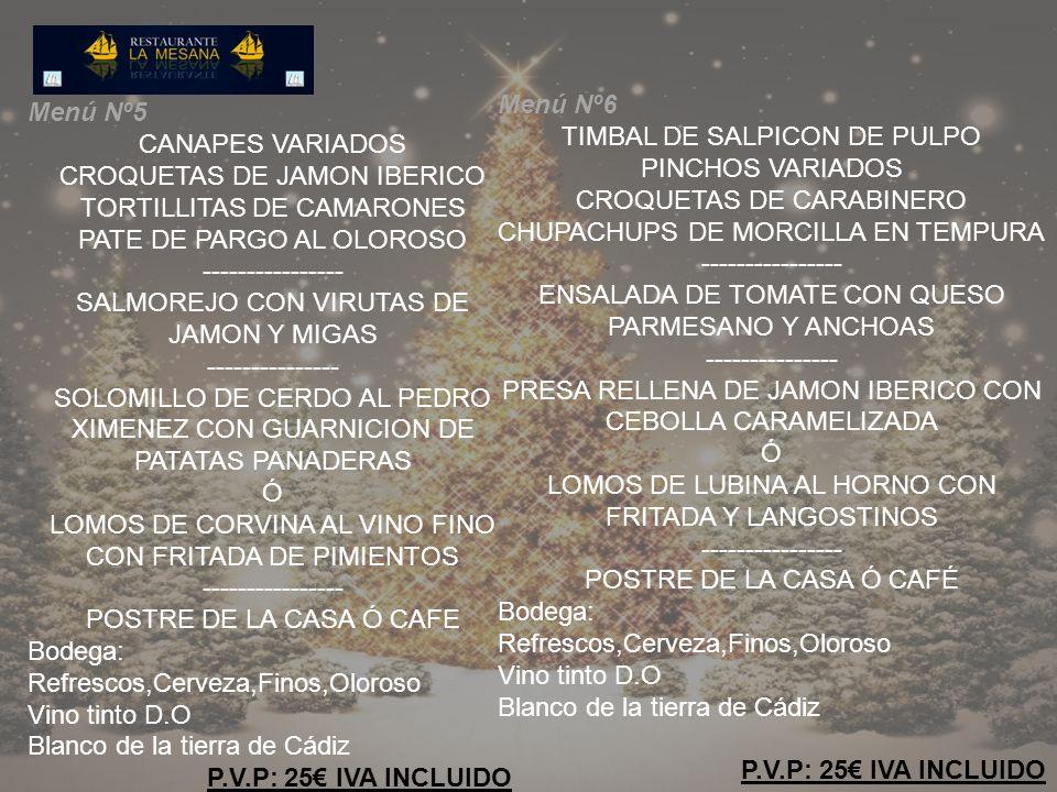Menú Nº5 CANAPES VARIADOS CROQUETAS DE JAMON IBERICO TORTILLITAS DE CAMARONES PATE DE PARGO AL OLOROSO ---------------- SALMOREJO CON VIRUTAS DE JAMON