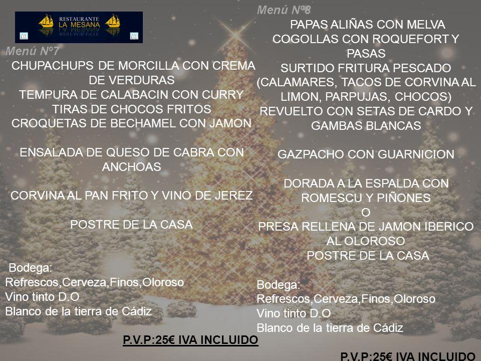 Menú Nº7 CHUPACHUPS DE MORCILLA CON CREMA DE VERDURAS TEMPURA DE CALABACIN CON CURRY TIRAS DE CHOCOS FRITOS CROQUETAS DE BECHAMEL CON JAMON ENSALADA D