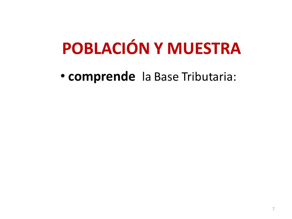 POBLACIÓN Y MUESTRA comprende la Base Tributaria: 7