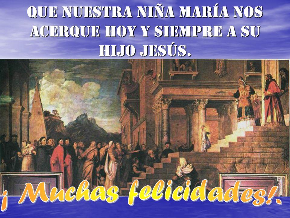 Que nuestra Niña María nos acerque hoy y siempre a su Hijo JESÚS.