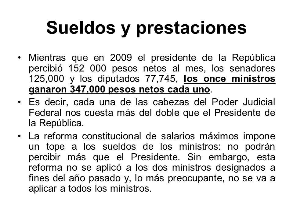 Sueldos y prestaciones Mientras que en 2009 el presidente de la República percibió 152 000 pesos netos al mes, los senadores 125,000 y los diputados 7