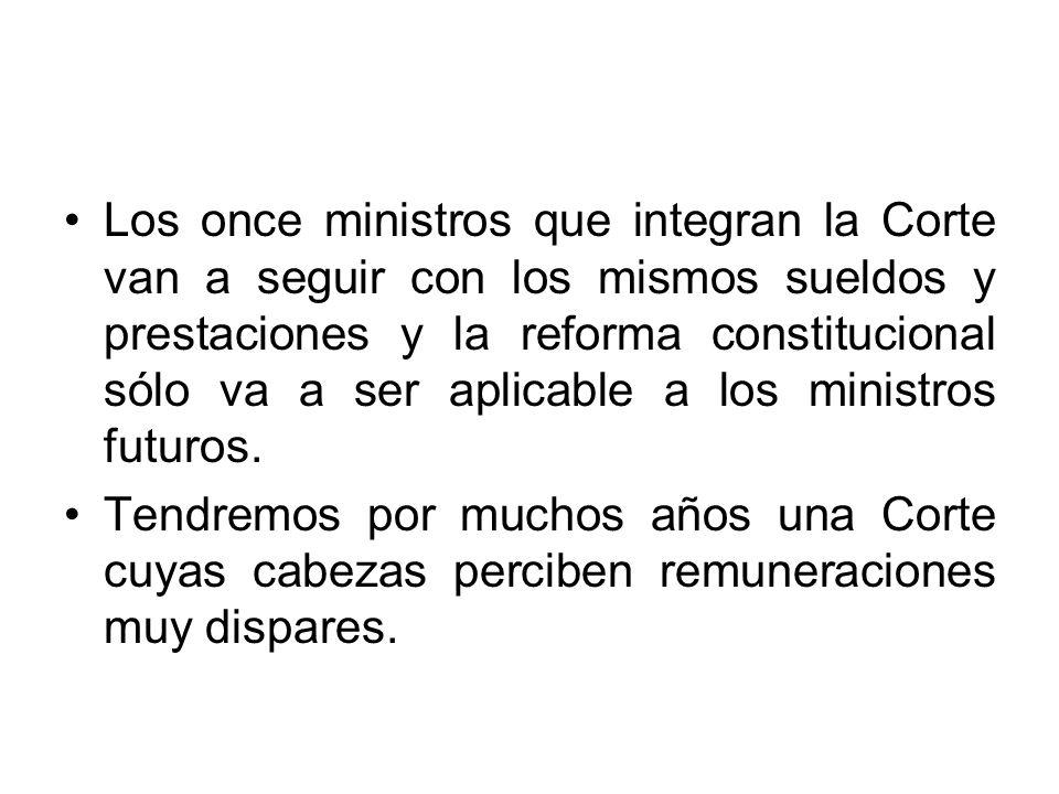 Los once ministros que integran la Corte van a seguir con los mismos sueldos y prestaciones y la reforma constitucional sólo va a ser aplicable a los