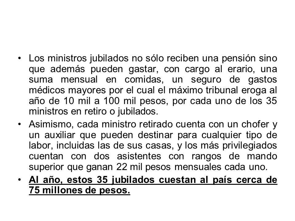 Los ministros jubilados no sólo reciben una pensión sino que además pueden gastar, con cargo al erario, una suma mensual en comidas, un seguro de gast