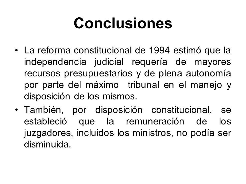 Conclusiones La reforma constitucional de 1994 estimó que la independencia judicial requería de mayores recursos presupuestarios y de plena autonomía