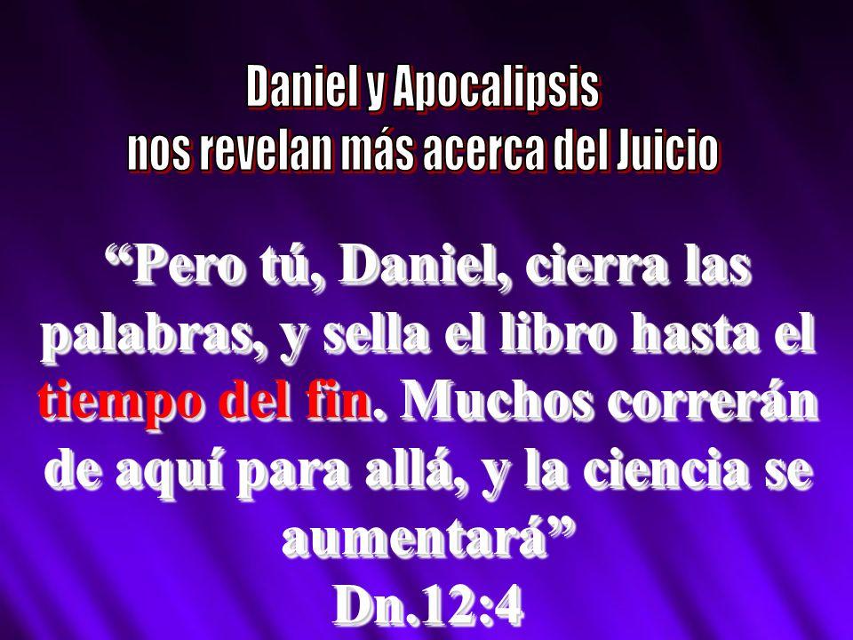 Pero tú, Daniel, cierra las palabras, y sella el libro hasta el tiempo del fin. Muchos correrán de aquí para allá, y la ciencia se aumentará Dn.12:4 D