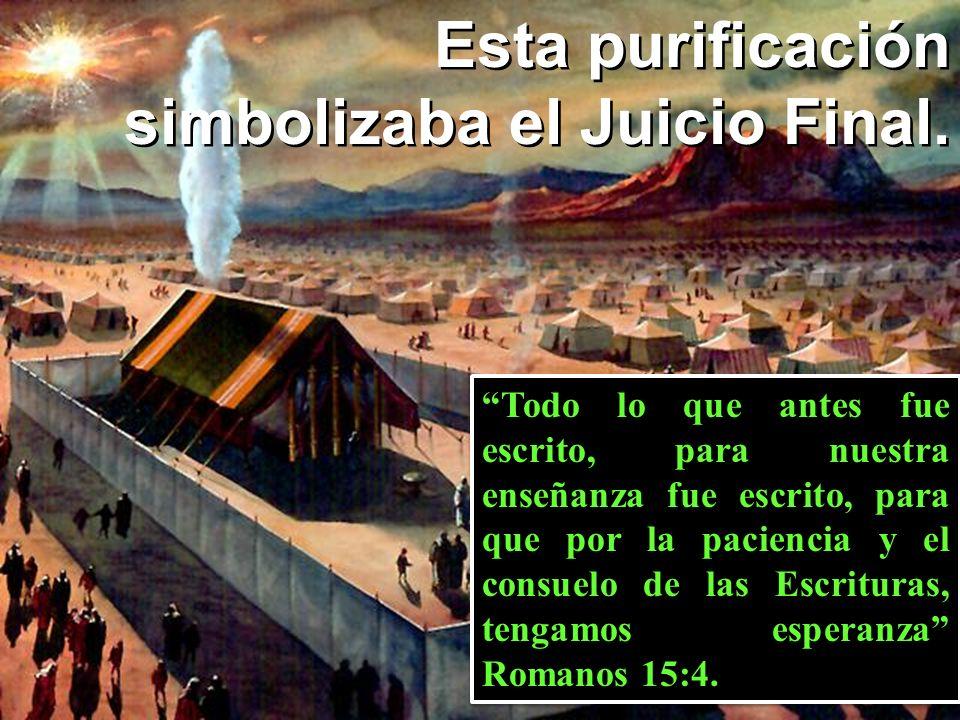 La purificación del santua Esta purificación simbolizaba el Juicio Final. Todo lo que antes fue escrito, para nuestra enseñanza fue escrito, para que