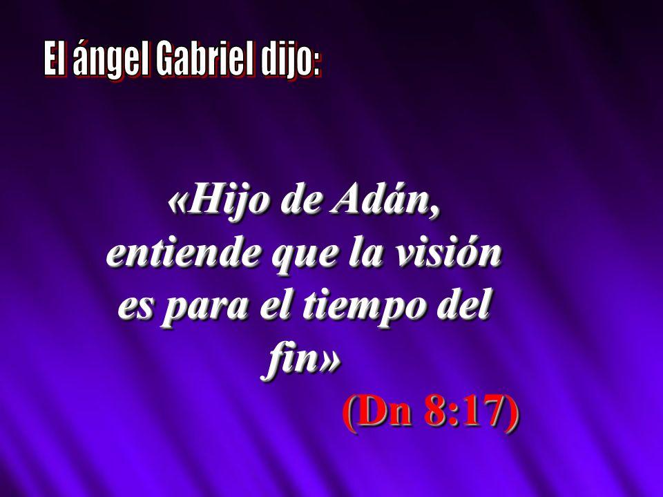 «Hijo de Adán, entiende que la visión es para el tiempo del fin» (Dn 8:17) «Hijo de Adán, entiende que la visión es para el tiempo del fin» (Dn 8:17)