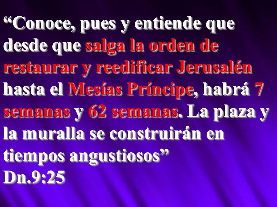 Conoce, pues y entiende que desde que salga la orden de restaurar y reedificar Jerusalén hasta el Mesías Príncipe, habrá 7 semanas y 62 semanas. La pl