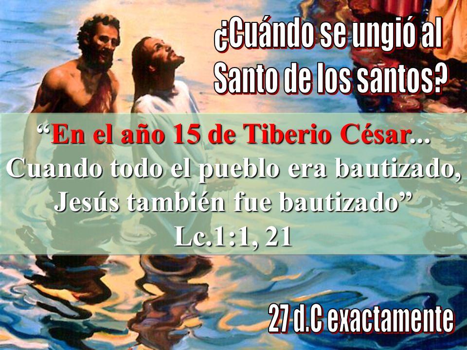 En el año 15 de Tiberio César... Cuando todo el pueblo era bautizado, Jesús también fue bautizadoEn el año 15 de Tiberio César... Cuando todo el puebl