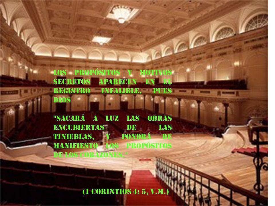 Los propósitos y motivos secretos aparecen en el registro infalible, pues Dios