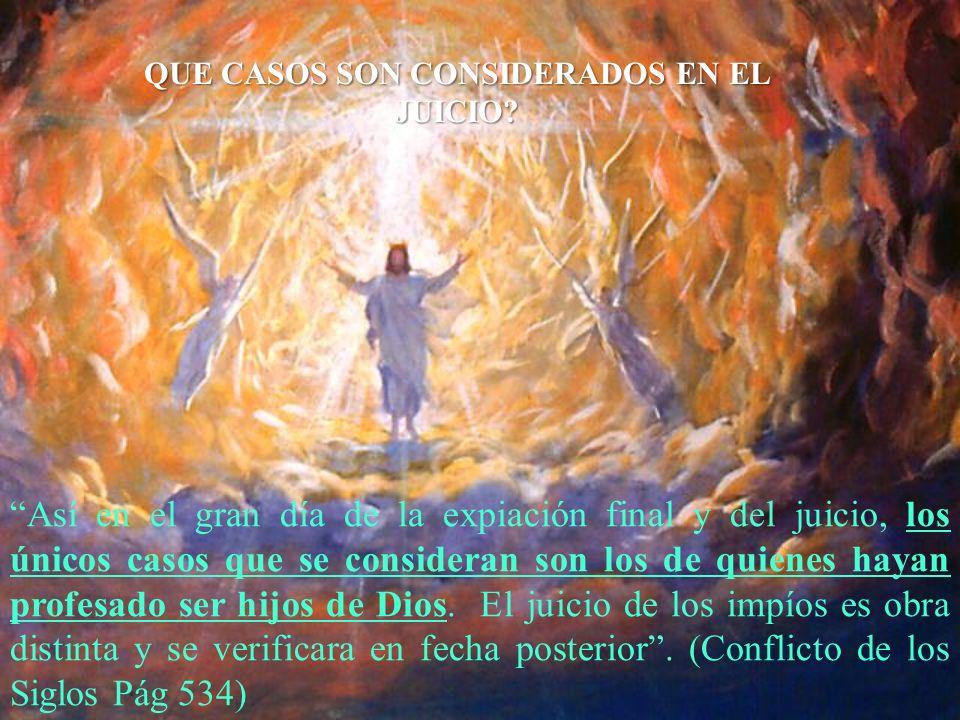 Así en el gran día de la expiación final y del juicio, los únicos casos que se consideran son los de quienes hayan profesado ser hijos de Dios. El jui
