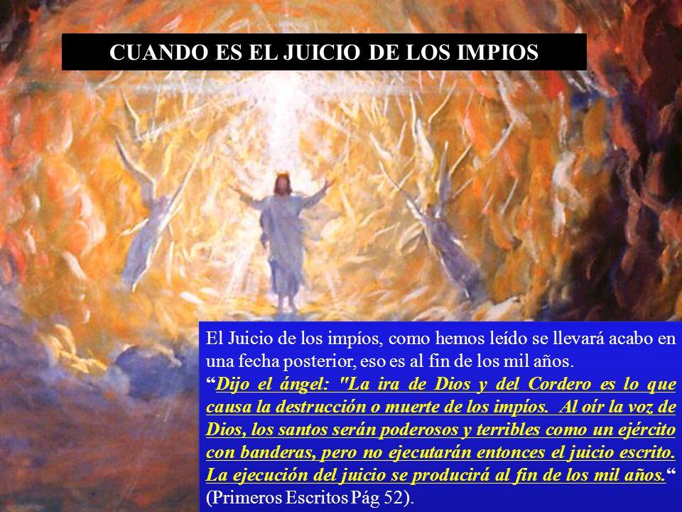 CUANDO ES EL JUICIO DE LOS IMPIOS El Juicio de los impíos, como hemos leído se llevará acabo en una fecha posterior, eso es al fin de los mil años. Di