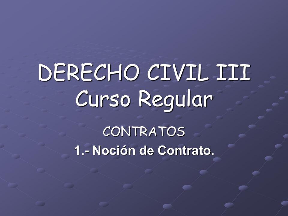 DERECHO CIVIL III Curso Regular CONTRATOS 1.- Noción de Contrato.