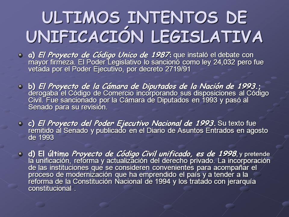 ULTIMOS INTENTOS DE UNIFICACIÓN LEGISLATIVA a) El Proyecto de Código Unico de 1987: que instaló el debate con mayor firmeza. El Poder Legislativo lo s