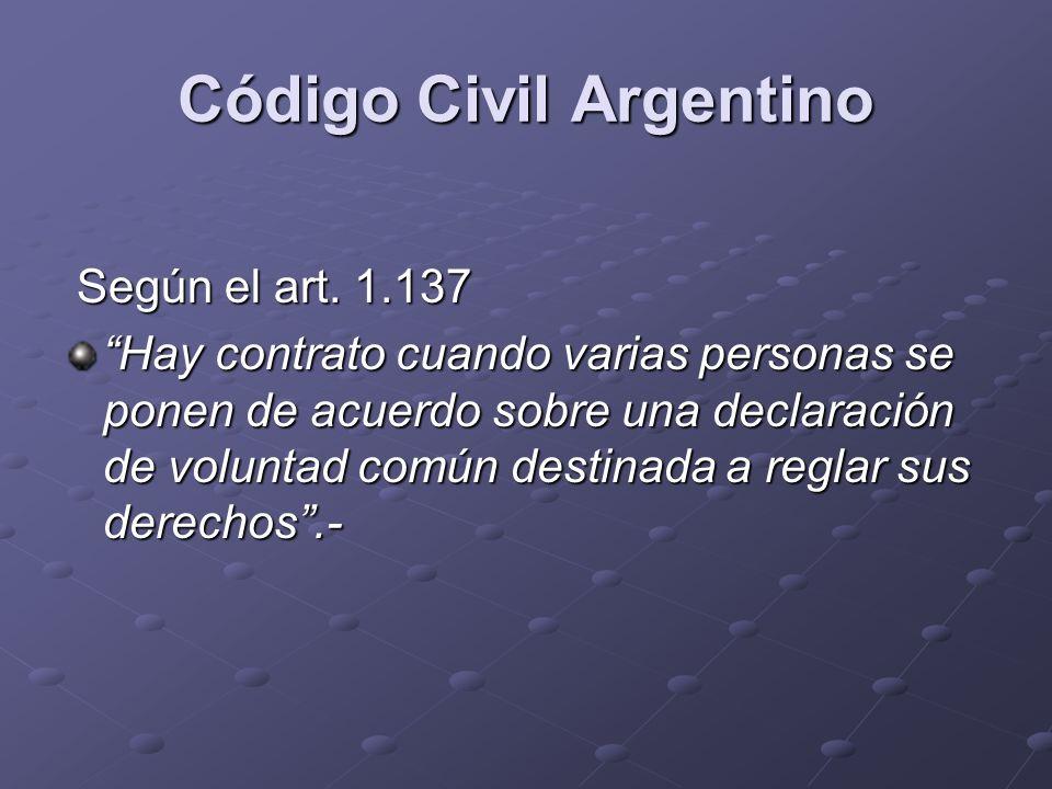 Código Civil Argentino Según el art. 1.137 Según el art. 1.137 Hay contrato cuando varias personas se ponen de acuerdo sobre una declaración de volunt