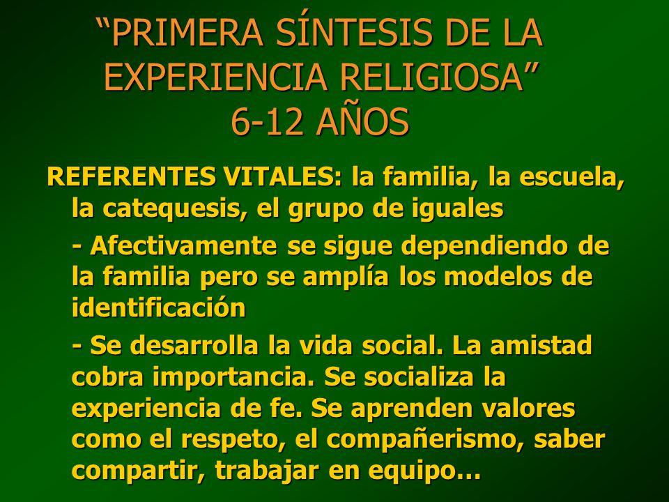 PRIMERA SÍNTESIS DE LA EXPERIENCIA RELIGIOSA 6-12 AÑOS REFERENTES VITALES: la familia, la escuela, la catequesis, el grupo de iguales - Afectivamente