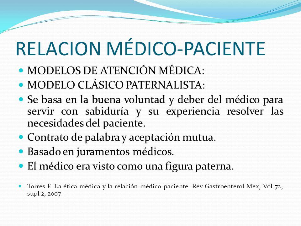 RELACION MÉDICO-PACIENTE MODELOS DE ATENCIÓN MÉDICA: MODELO CLÁSICO PATERNALISTA: Se basa en la buena voluntad y deber del médico para servir con sabi