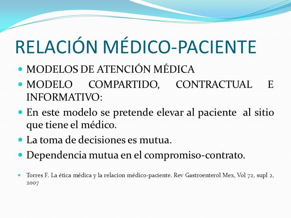 RELACIÓN MÉDICO-PACIENTE MODELOS DE ATENCIÓN MÉDICA MODELO COMPARTIDO, CONTRACTUAL E INFORMATIVO: En este modelo se pretende elevar al paciente al sit