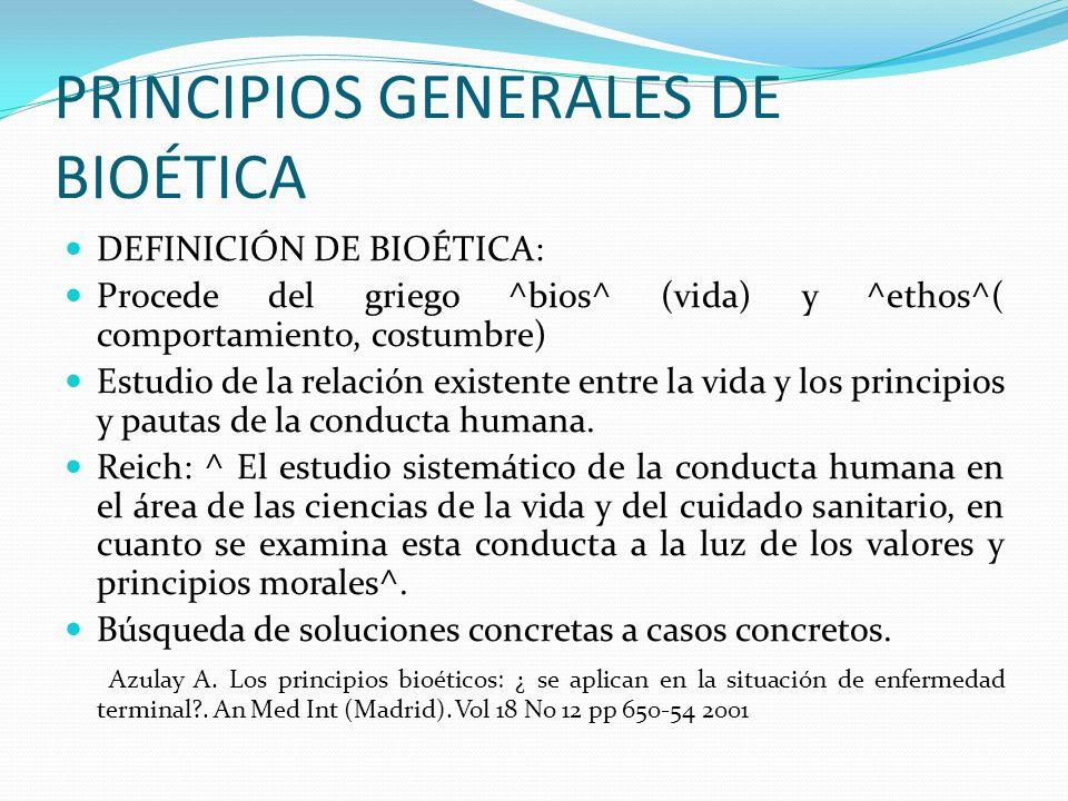 PRINCIPIOS GENERALES DE BIOÉTICA DEFINICIÓN DE BIOÉTICA: Procede del griego ^bios^ (vida) y ^ethos^( comportamiento, costumbre) Estudio de la relación