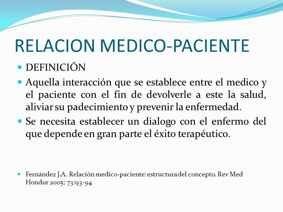 RELACION MEDICO-PACIENTE DEFINICIÓN Aquella interacción que se establece entre el medico y el paciente con el fin de devolverle a este la salud, alivi