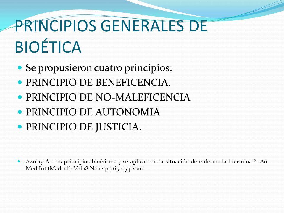 PRINCIPIOS GENERALES DE BIOÉTICA Se propusieron cuatro principios: PRINCIPIO DE BENEFICENCIA. PRINCIPIO DE NO-MALEFICENCIA PRINCIPIO DE AUTONOMIA PRIN
