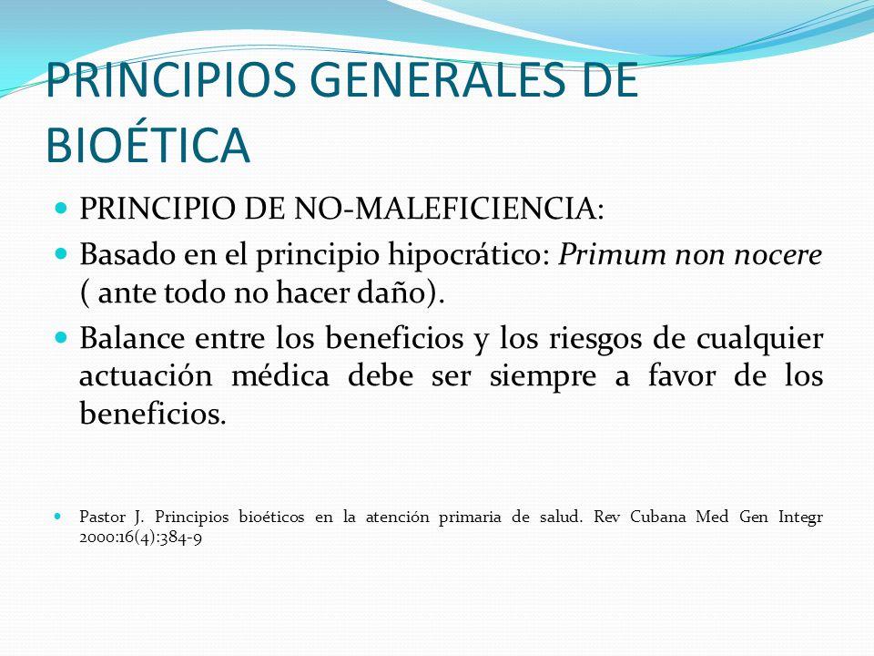 PRINCIPIOS GENERALES DE BIOÉTICA PRINCIPIO DE NO-MALEFICIENCIA: Basado en el principio hipocrático: Primum non nocere ( ante todo no hacer daño). Bala