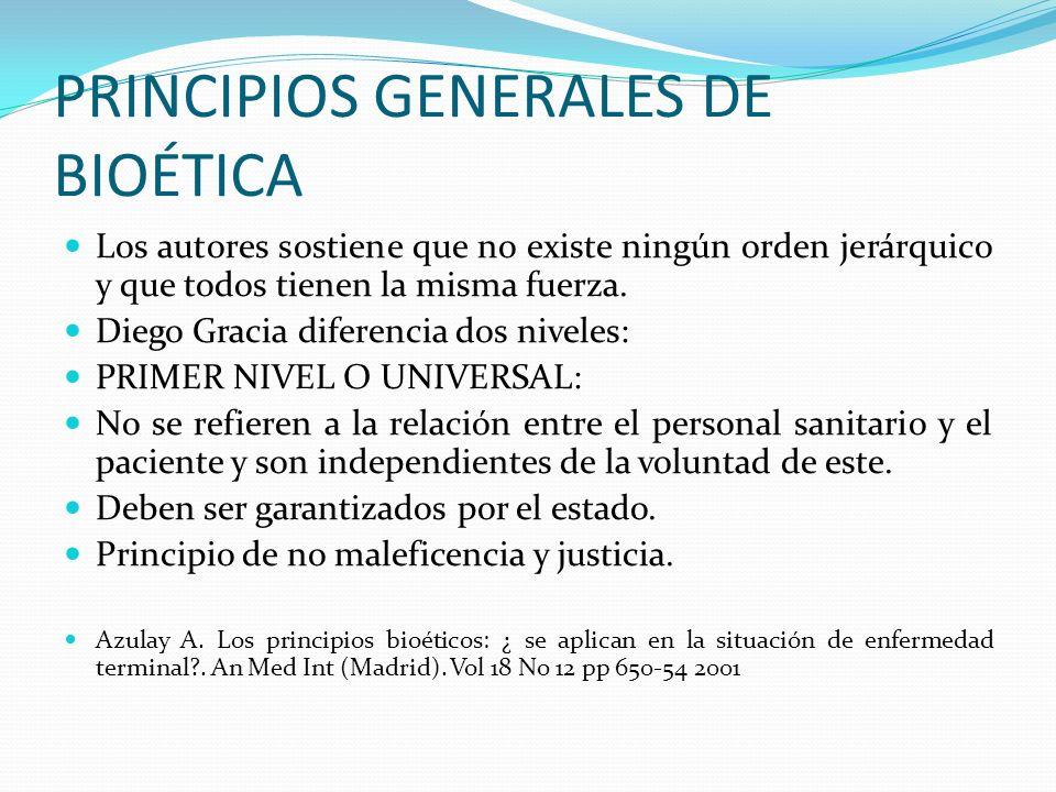 PRINCIPIOS GENERALES DE BIOÉTICA Los autores sostiene que no existe ningún orden jerárquico y que todos tienen la misma fuerza. Diego Gracia diferenci