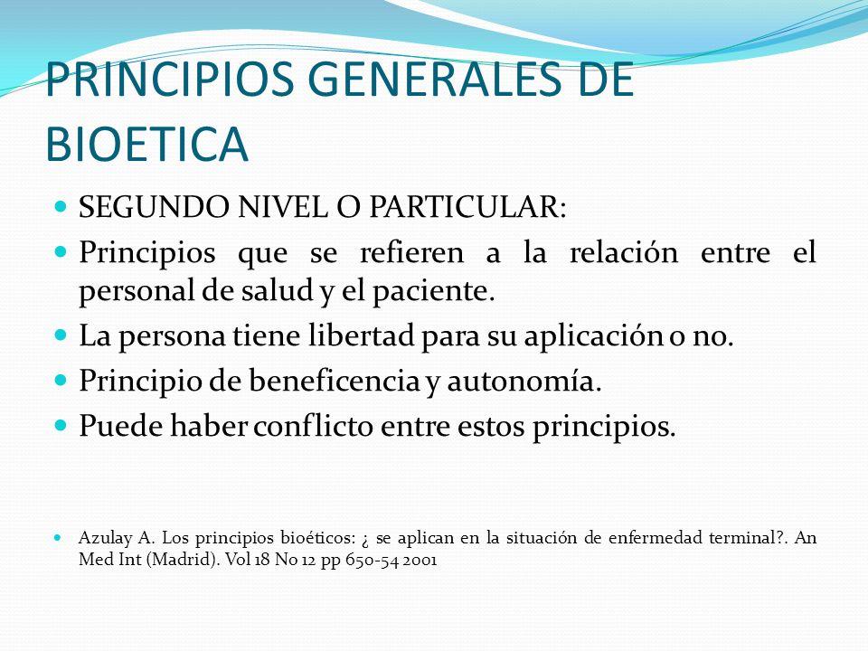 PRINCIPIOS GENERALES DE BIOETICA SEGUNDO NIVEL O PARTICULAR: Principios que se refieren a la relación entre el personal de salud y el paciente. La per